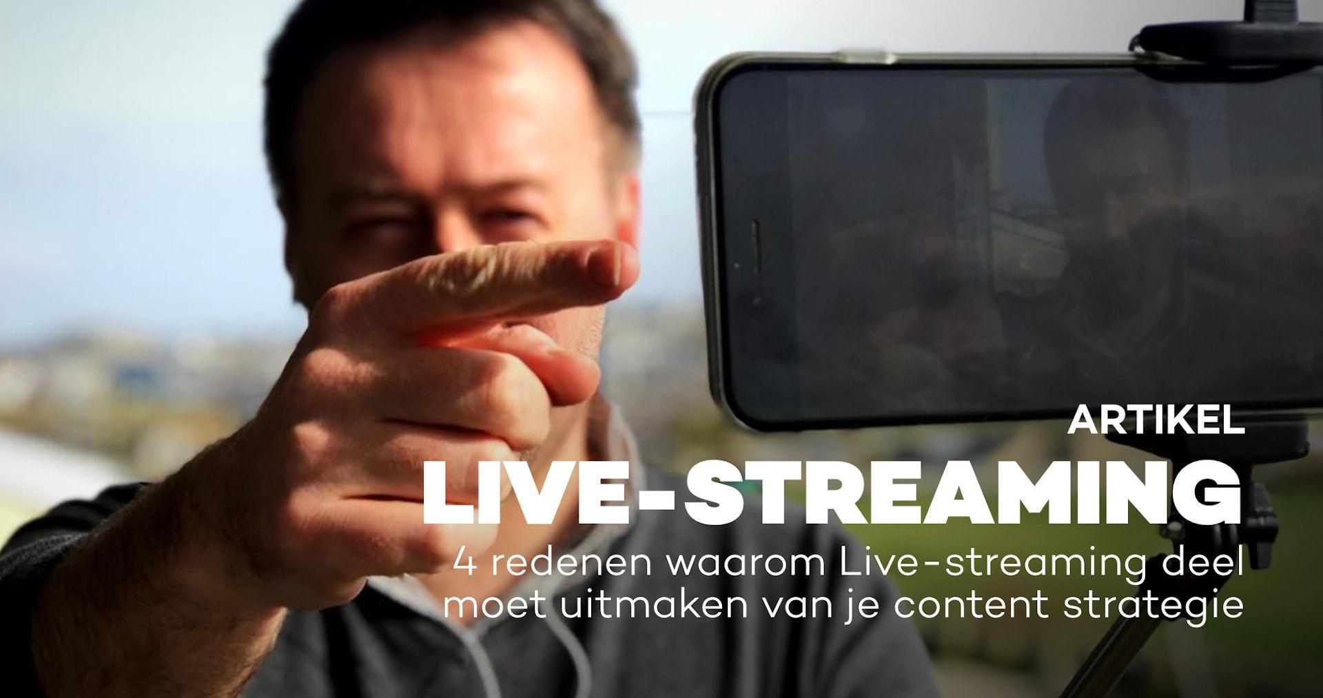 4 redenen waarom Live-streaming deel moet uitmaken van je content strategie