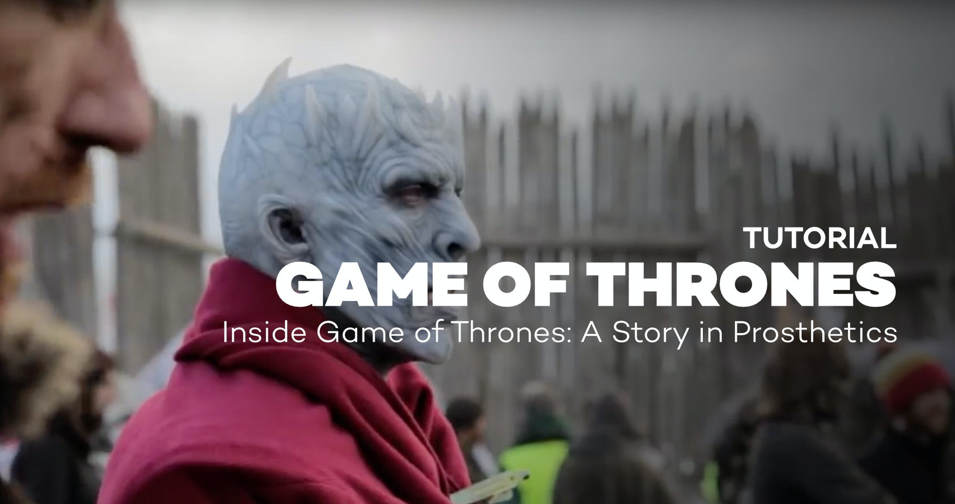 Tutorial: Inside Game of Thrones - A Story in Prosthetics