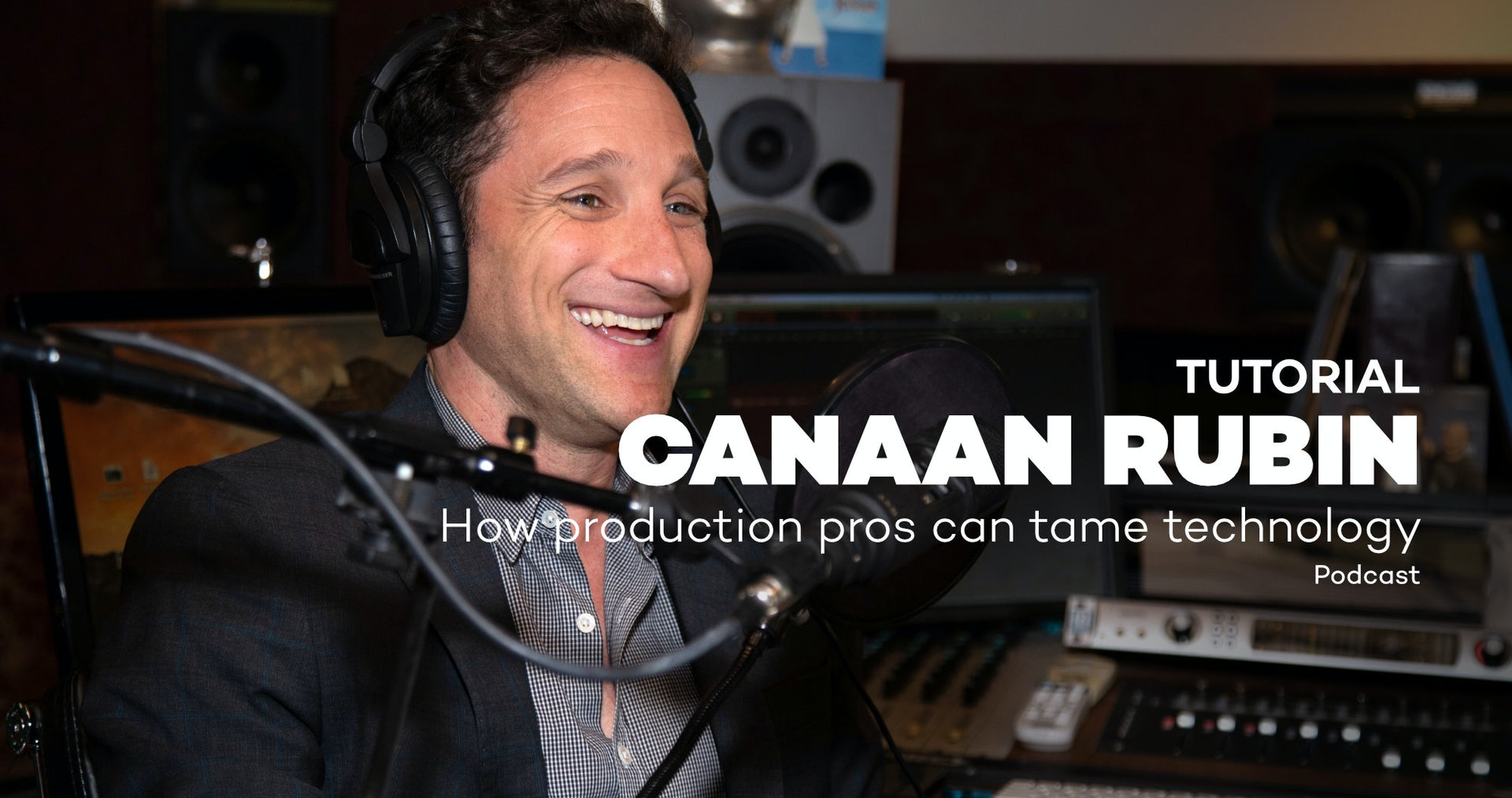 Canaan Rubin Exclusive – How Production Pros Can Tame Technology